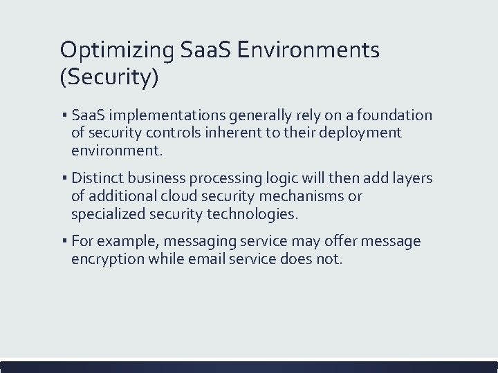 Optimizing Saa. S Environments (Security) ▪ Saa. S implementations generally rely on a foundation