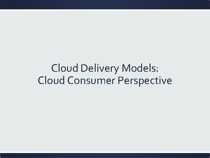 Cloud Delivery Models: Cloud Consumer Perspective