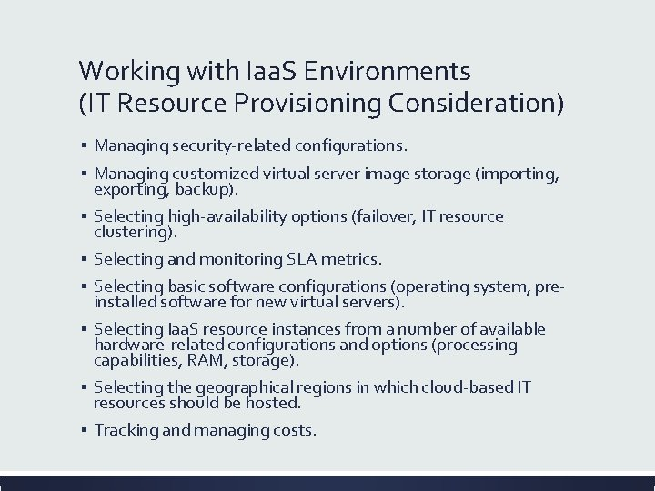 Working with Iaa. S Environments (IT Resource Provisioning Consideration) ▪ Managing security-related configurations. ▪