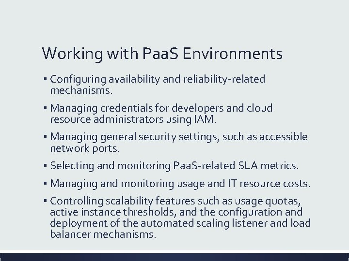 Working with Paa. S Environments ▪ Configuring availability and reliability-related mechanisms. ▪ Managing credentials