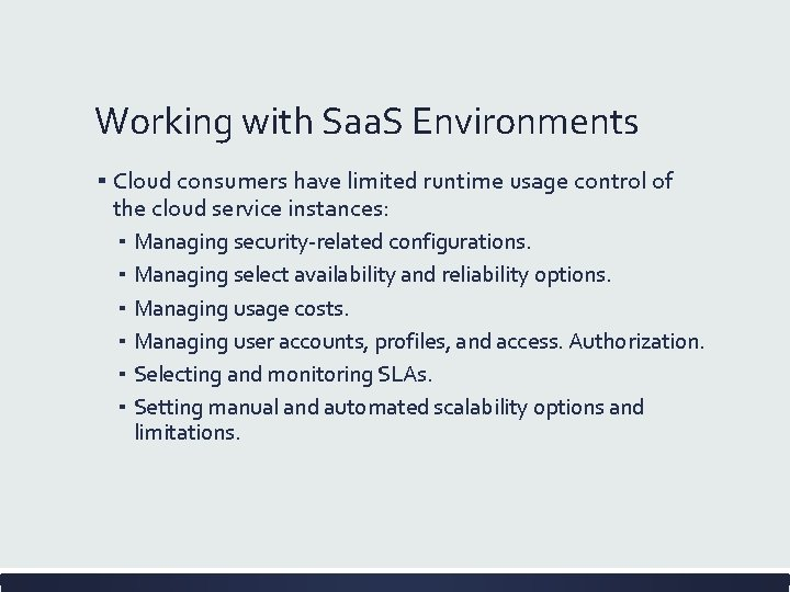 Working with Saa. S Environments ▪ Cloud consumers have limited runtime usage control of