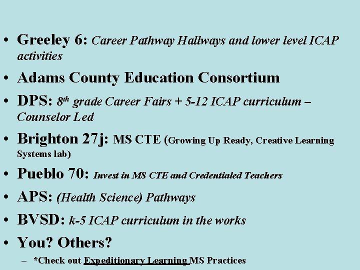 • Greeley 6: Career Pathway Hallways and lower level ICAP activities • Adams