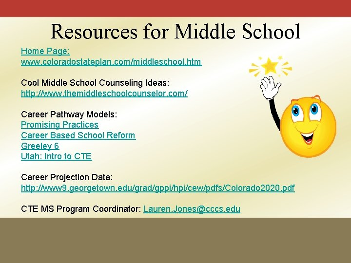 Resources for Middle School Home Page: www. coloradostateplan. com/middleschool. htm Cool Middle School Counseling
