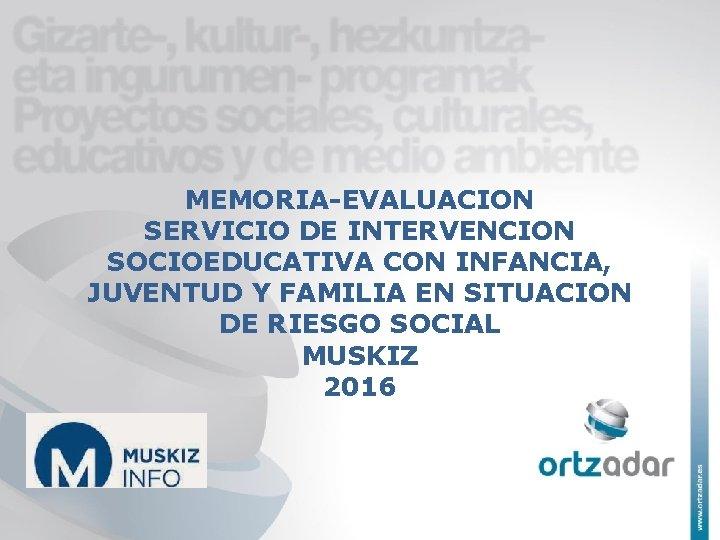MEMORIA-EVALUACION SERVICIO DE INTERVENCION SOCIOEDUCATIVA CON INFANCIA, JUVENTUD Y FAMILIA EN SITUACION DE RIESGO