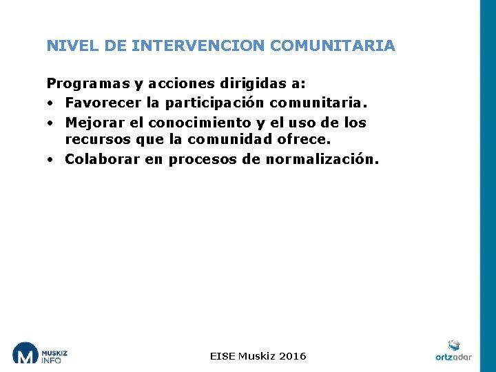NIVEL DE INTERVENCION COMUNITARIA Programas y acciones dirigidas a: • Favorecer la participación comunitaria.