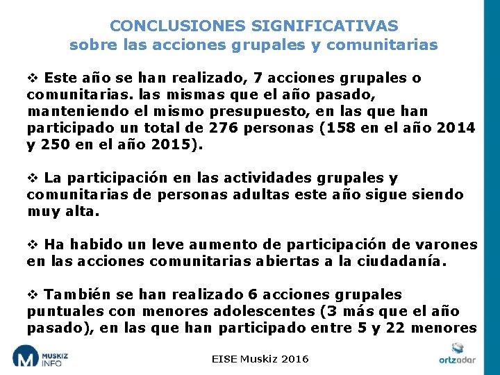 CONCLUSIONES SIGNIFICATIVAS sobre las acciones grupales y comunitarias v Este año se han realizado,