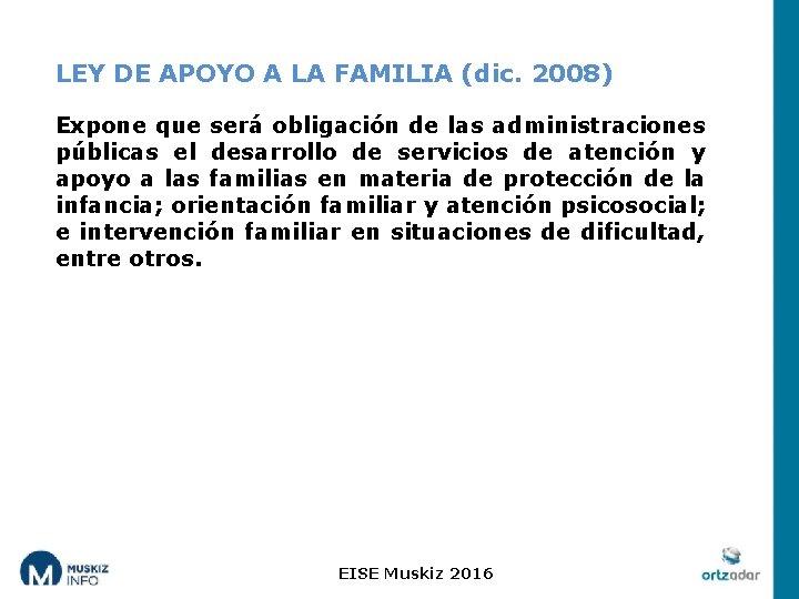 LEY DE APOYO A LA FAMILIA (dic. 2008) Expone que será obligación de las