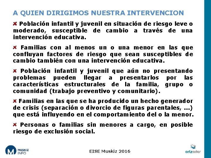 A QUIEN DIRIGIMOS NUESTRA INTERVENCION Población infantil y juvenil en situación de riesgo leve