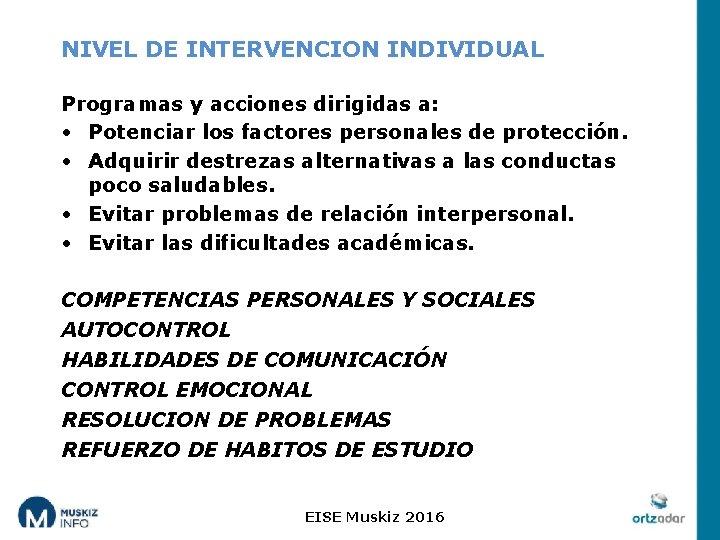 NIVEL DE INTERVENCION INDIVIDUAL Programas y acciones dirigidas a: • Potenciar los factores personales