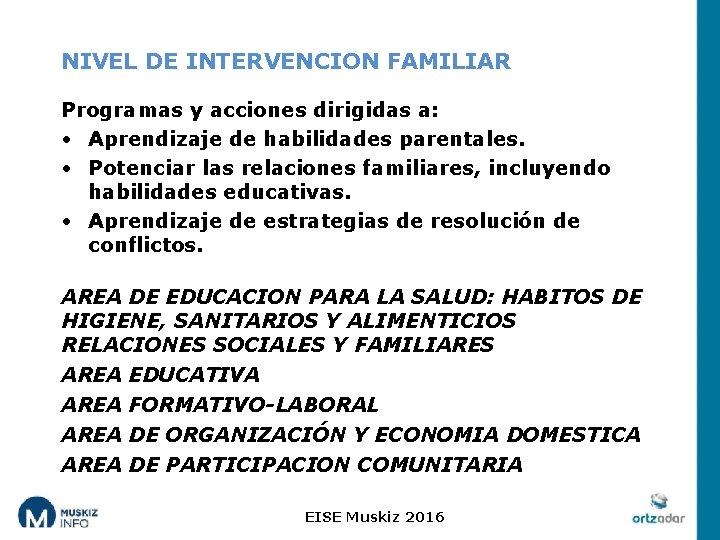 NIVEL DE INTERVENCION FAMILIAR Programas y acciones dirigidas a: • Aprendizaje de habilidades parentales.