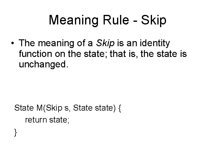 Meaning Rule - Skip • The meaning of a Skip is an identity function