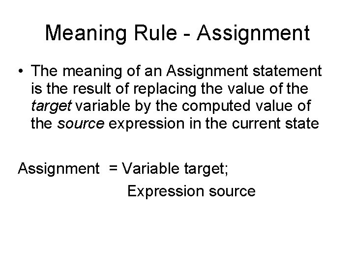 Meaning Rule - Assignment • The meaning of an Assignment statement is the result