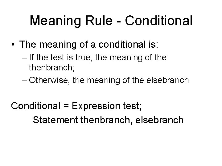 Meaning Rule - Conditional • The meaning of a conditional is: – If the