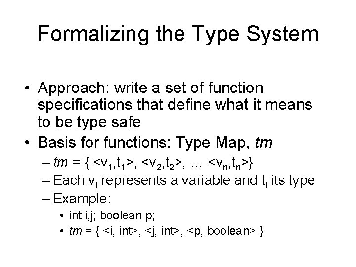 Formalizing the Type System • Approach: write a set of function specifications that define