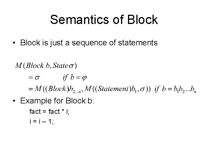 Semantics of Block • Block is just a sequence of statements • Example for