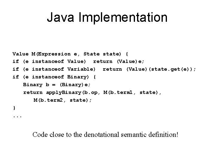 Java Implementation Value M(Expression e, State state) { if (e instanceof Value) return (Value)e;