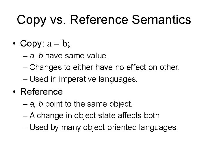 Copy vs. Reference Semantics • Copy: a = b; – a, b have same