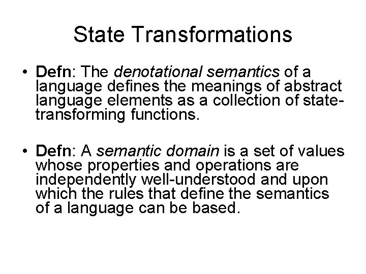 State Transformations • Defn: The denotational semantics of a language defines the meanings of
