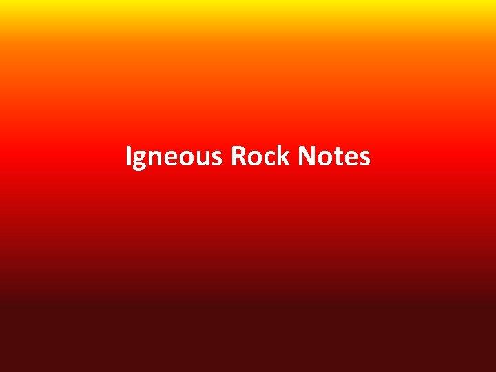 Igneous Rock Notes