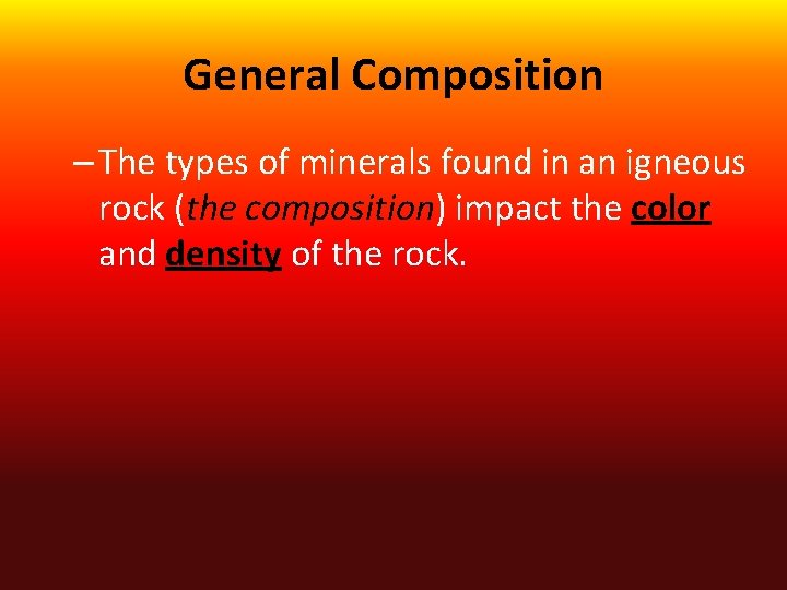 General Composition – The types of minerals found in an igneous rock (the composition)