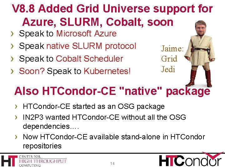 V 8. 8 Added Grid Universe support for Azure, SLURM, Cobalt, soon k 8