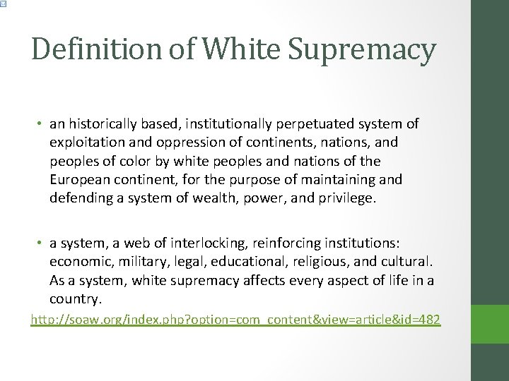 Definition of White Supremacy • an historically based, institutionally perpetuated system of exploitation and