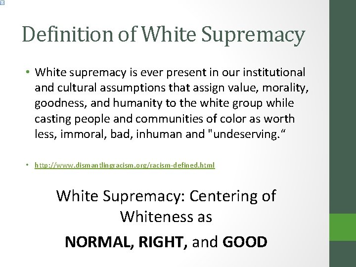 Definition of White Supremacy • White supremacy is ever present in our institutional and