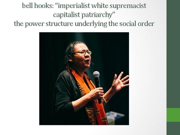 """bell hooks: """"imperialist white supremacist capitalist patriarchy"""" the power structure underlying the social order"""