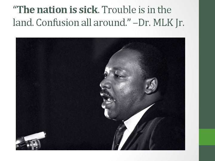 """""""The nation is sick. Trouble is in the land. Confusion all around. """" –Dr."""