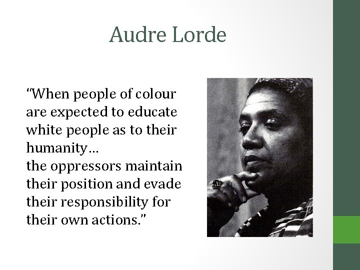 """Audre Lorde """"When people of colour are expected to educate white people as to"""