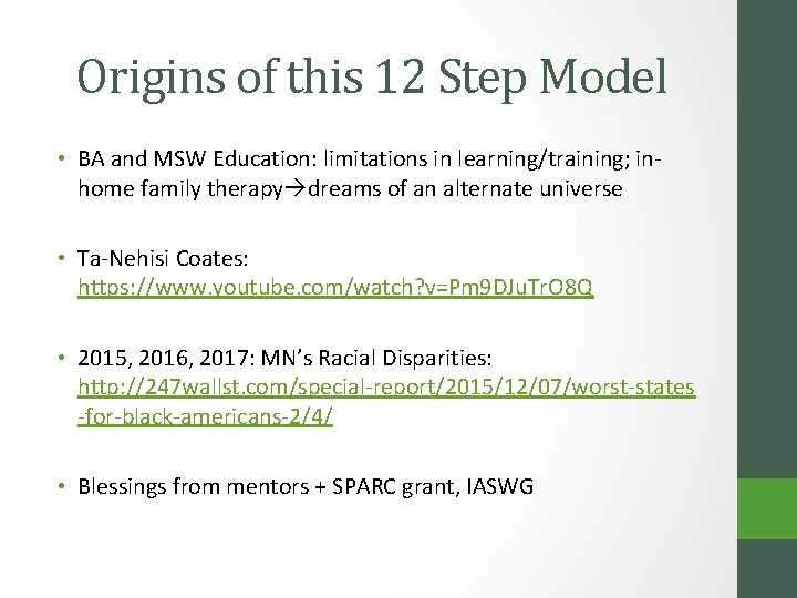Origins of this 12 Step Model • BA and MSW Education: limitations in learning/training;