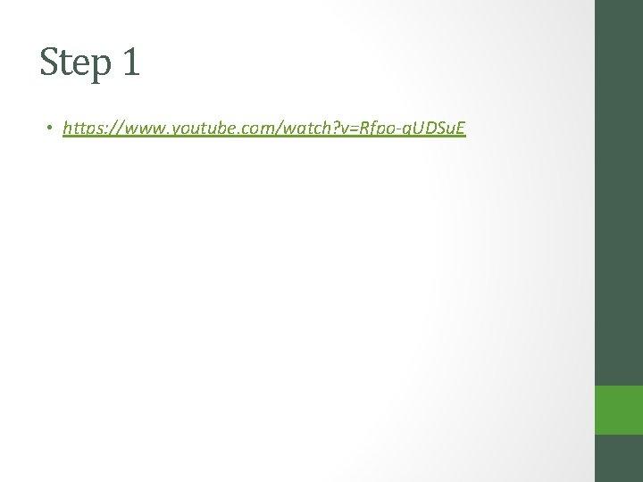 Step 1 • https: //www. youtube. com/watch? v=Rfpo-g. UDSu. E