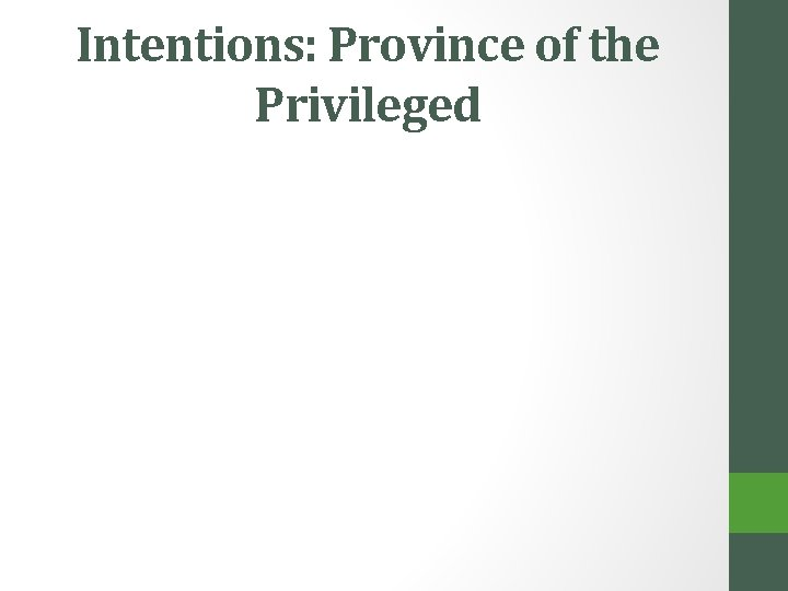 Intentions: Province of the Privileged