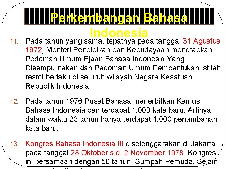 Perkembangan Bahasa Indonesia 11. Pada tahun yang sama, tepatnya pada tanggal 31 Agustus 1972,