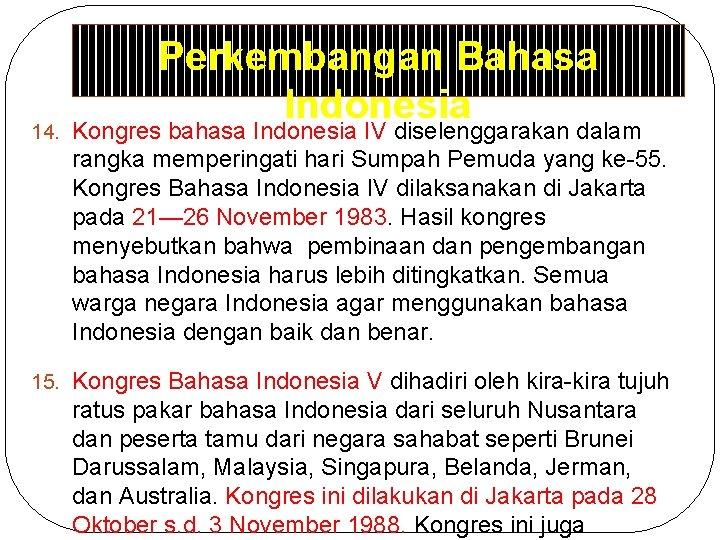Perkembangan Bahasa Indonesia 14. Kongres bahasa Indonesia IV diselenggarakan dalam rangka memperingati hari Sumpah