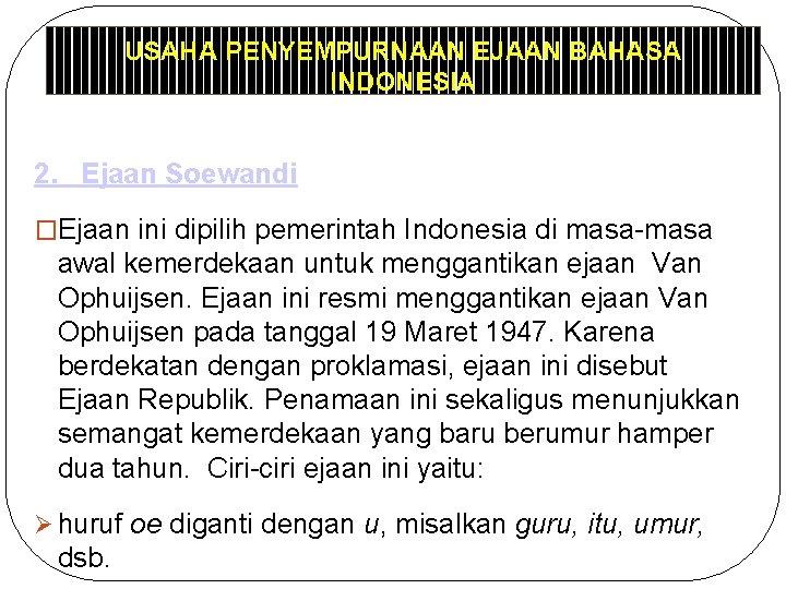 USAHA PENYEMPURNAAN EJAAN BAHASA INDONESIA 2. Ejaan Soewandi �Ejaan ini dipilih pemerintah Indonesia di