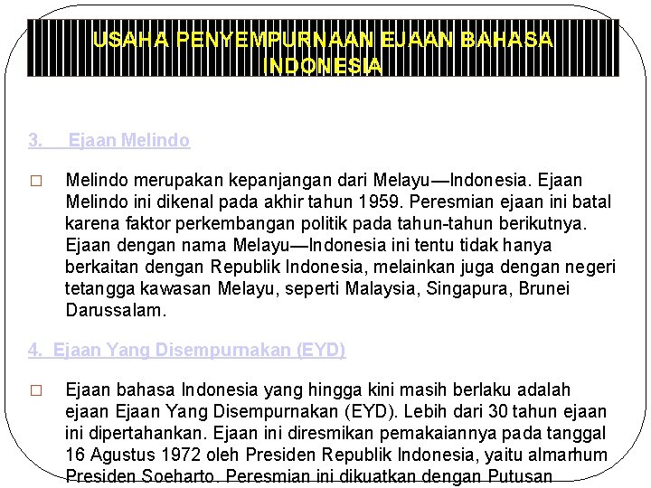 USAHA PENYEMPURNAAN EJAAN BAHASA INDONESIA 3. Ejaan Melindo � Melindo merupakan kepanjangan dari Melayu—Indonesia.