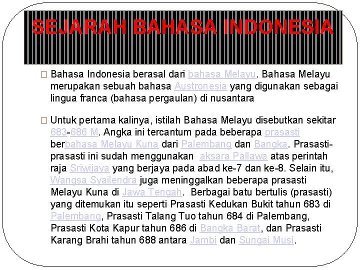 SEJARAH BAHASA INDONESIA � Bahasa Indonesia berasal dari bahasa Melayu. Bahasa Melayu merupakan sebuah