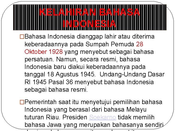 KELAHIRAN BAHASA INDONESIA �Bahasa Indonesia dianggap lahir atau diterima keberadaannya pada Sumpah Pemuda 28