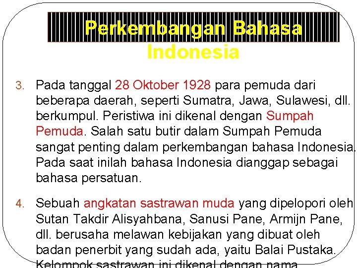 Perkembangan Bahasa Indonesia 3. Pada tanggal 28 Oktober 1928 para pemuda dari beberapa daerah,