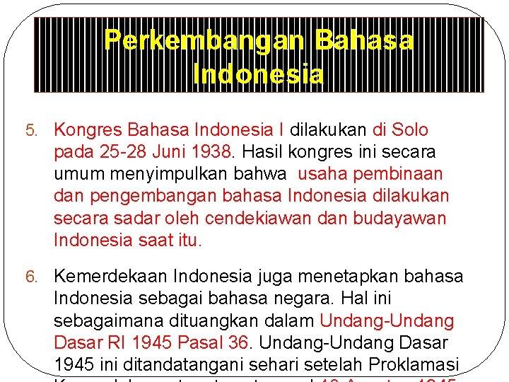 Perkembangan Bahasa Indonesia 5. Kongres Bahasa Indonesia I dilakukan di Solo pada 25 -28
