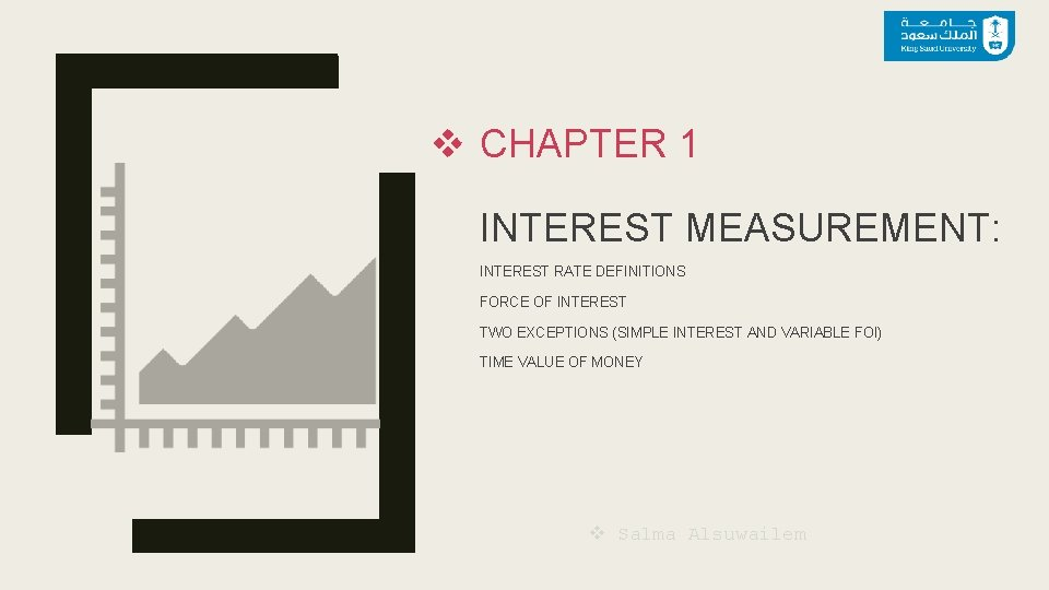 v CHAPTER 1 INTEREST MEASUREMENT: INTEREST RATE DEFINITIONS FORCE OF INTEREST TWO EXCEPTIONS (SIMPLE