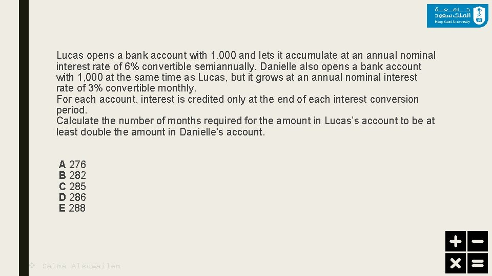 Lucas opens a bank account with 1, 000 and lets it accumulate at an