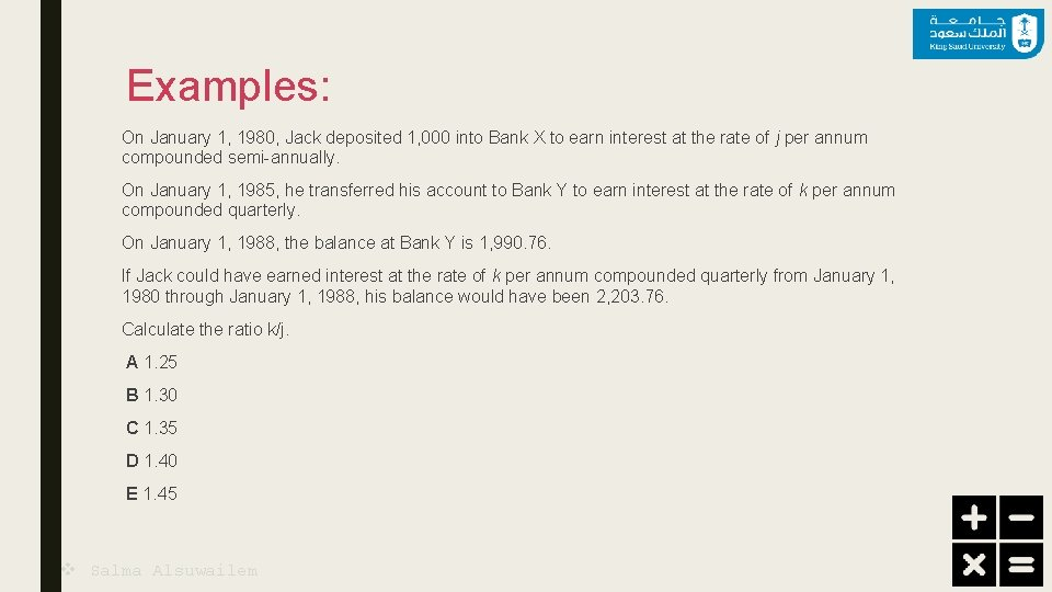 Examples: On January 1, 1980, Jack deposited 1, 000 into Bank X to earn