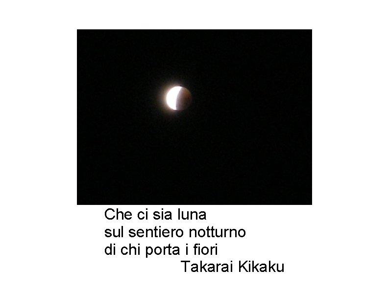Che ci sia luna sul sentiero notturno di chi porta i fiori Takarai Kikaku