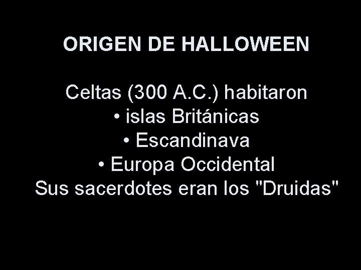 ORIGEN DE HALLOWEEN Celtas (300 A. C. ) habitaron • islas Británicas • Escandinava
