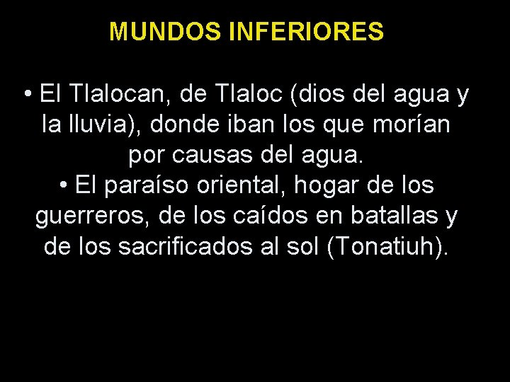 MUNDOS INFERIORES • El Tlalocan, de Tlaloc (dios del agua y la lluvia), donde
