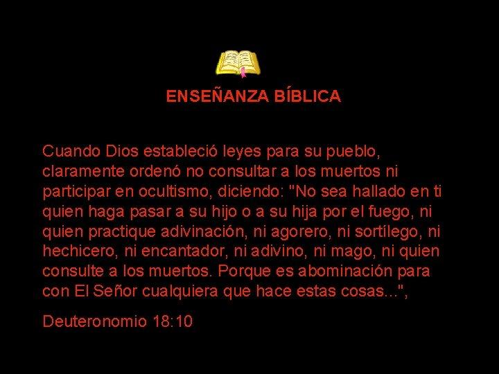 ENSEÑANZA BÍBLICA Cuando Dios estableció leyes para su pueblo, claramente ordenó no consultar a