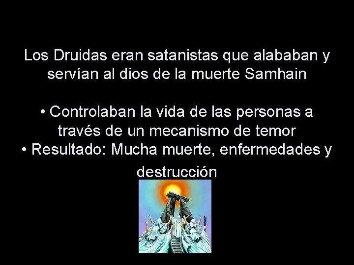 Los Druidas eran satanistas que alababan y servían al dios de la muerte Samhain