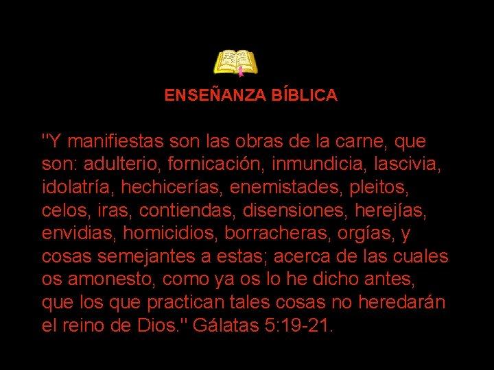 """ENSEÑANZA BÍBLICA """"Y manifiestas son las obras de la carne, que son: adulterio, fornicación,"""